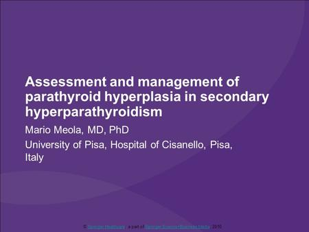 Assessment and management of parathyroid hyperplasia in secondary hyperparathyroidism Mario Meola, MD, PhD University of Pisa, Hospital of Cisanello, Pisa,