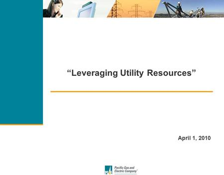 """Leveraging Utility Resources"" April 1, 2010. 