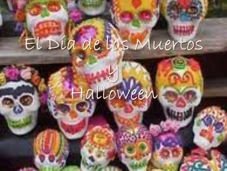El Día de los Muertos y Halloween. Discussion Have you ever had a picnic in a cemetery? Have you ever baked a cake for someone who is no longer living?