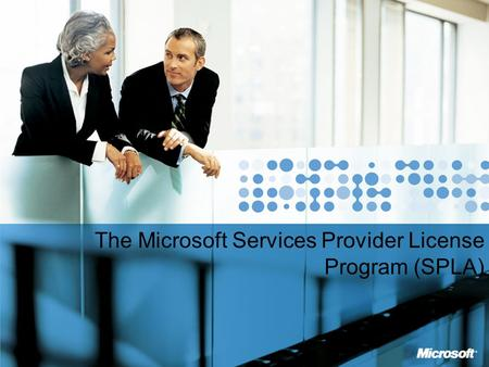 MICROSOFT CONFIDENTIAL The Microsoft Services Provider License Program (SPLA)