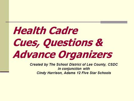 Created by The School District of Lee County, CSDC in conjunction with Cindy Harrison, Adams 12 Five Star Schools Health Cadre Cues, Questions & Advance.