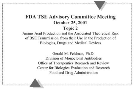 FDA TSE Advisory Committee Meeting October 25, 2001 Topic 2 Amino Acid Production and the Associated Theoretical Risk of BSE Transmission from their Use.