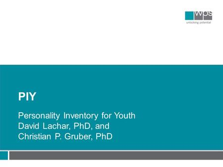PIY Personality Inventory for Youth David Lachar, PhD, and Christian P. Gruber, PhD.