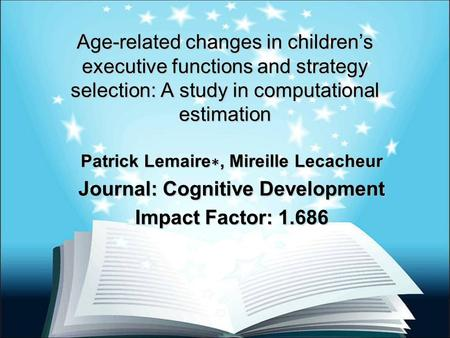Age-related changes in children's executive functions and strategy selection: A study in computational estimation Patrick Lemaire ∗, Mireille Lecacheur.