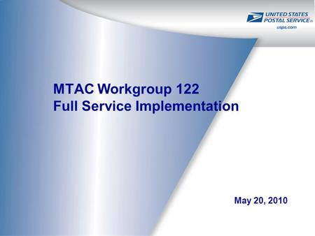 MTAC Workgroup 122 Full Service Implementation May 20, 2010.