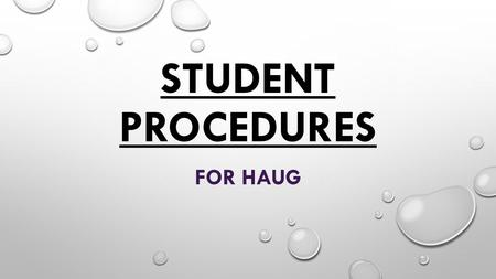 STUDENT PROCEDURES FOR HAUG. CELL PHONES AS PER SCHOOL POLICY, CELL PHONES ARE NOT TO BE VISIBLE BETWEEN THE HOURS OF 8:30 AND 3:30. IF A CELL PHONE IS.