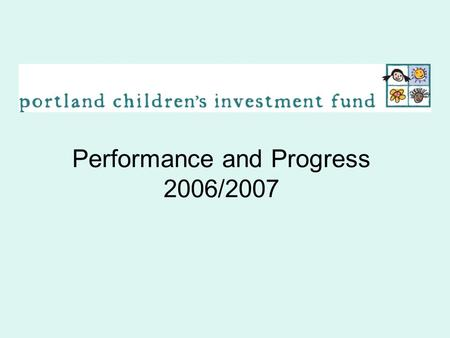 Performance and Progress 2006/2007. Introduction Data collected during 2006/2007 fiscal year. Who did our programs serve? Did programs reach the intended.