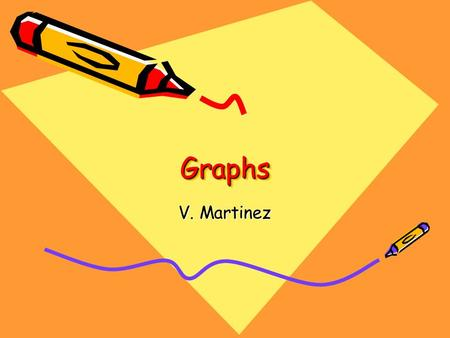 GraphsGraphs V. Martinez Essential Question In what ways do we use graphs to solve problems in our daily lives?