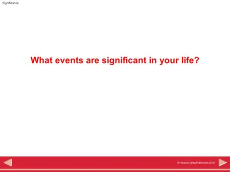 © HarperCollins Publishers 2010 Significance What events are significant in your life?