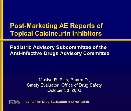 Post-Marketing AE Reports of Topical Calcineurin Inhibitors Pediatric Advisory Subcommittee of the Anti-Infective Drugs Advisory Committee Marilyn R. Pitts,