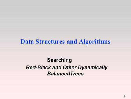 1 Data Structures and Algorithms Searching Red-Black and Other Dynamically BalancedTrees.