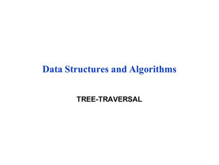 Data Structures and Algorithms TREE-TRAVERSAL. Searching - Re-visited Binary tree O(log n) if it stays balanced Simple binary tree good for static collections.