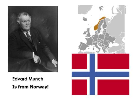 Edvard Munch Is from Norway!. He had a really tough childhood. At 5, he lost his mother (to tuberculosis); at 14, he lost his favourite sister Sophie;