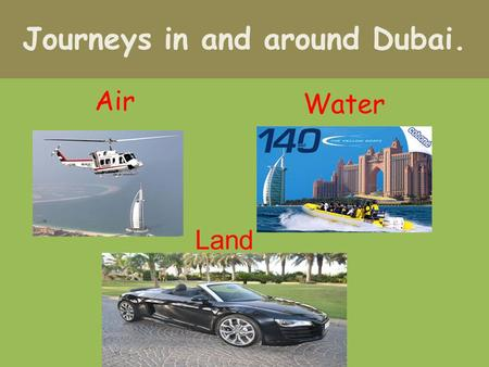 Journeys in and around Dubai. Air Water Land. What can you see in this picture?