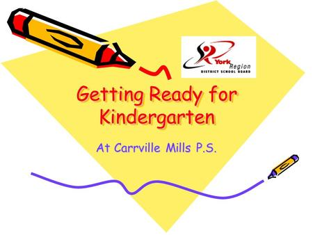 Getting Ready for Kindergarten At Carrville Mills P.S.
