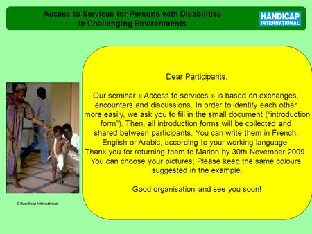Access to Services for Persons with Disabilities in Challenging Environments Dear Participants, Our seminar « Access to services » is based on exchanges,