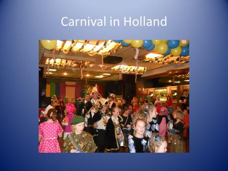 Carnival in Holland. Preparation We decorate our classrooms with masks, balloons and garlands in a lot of different colours.
