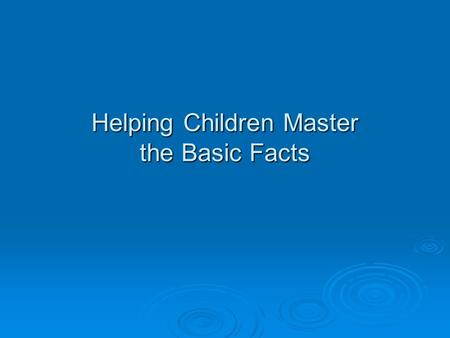 Helping Children Master the Basic Facts. 3 Steps to Master Basic Facts  As a teacher, you must help children: Develop an understanding of number ________________________________.