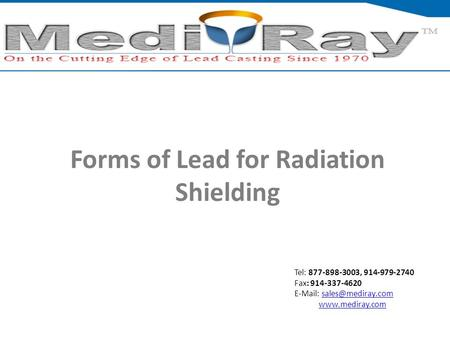 Tel: ​877-898-3003, ​914-979-2740 Fax: 914-337-4620    Forms of Lead for Radiation Shielding.
