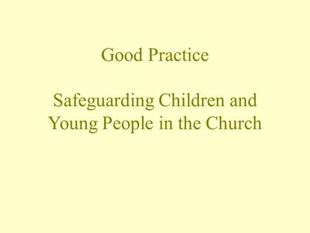 Good Practice Safeguarding Children and Young People in the Church.