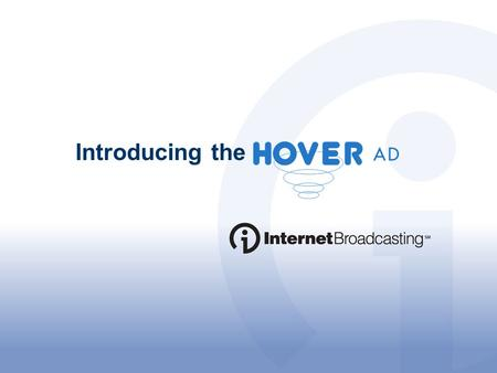 Introducing the. The Hover Ad is the next generation in Rich Media, only available through Internet Broadcasting. This ad is designed to give local advertisers.