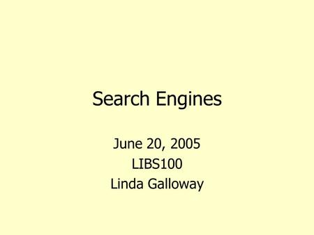 Search Engines June 20, 2005 LIBS100 Linda Galloway.