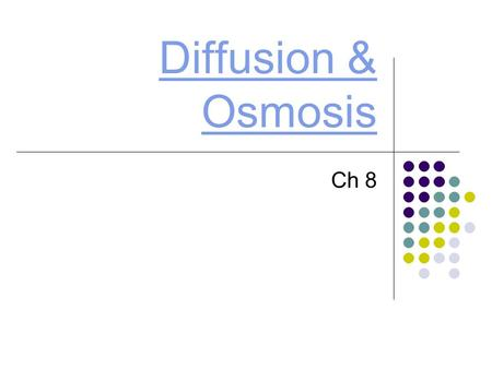 Diffusion & Osmosis Ch 8. Diffusion Definition: Net movement of particles from an area of _______ concentration to an area of ______ concentration Example: