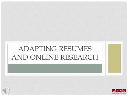 ADAPTING RESUMES AND ONLINE RESEARCH THE IMPORTANCE OF A RESUME Serves as your first impression to the employer. Demonstrates professionalism. Can lead.