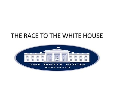 THE RACE TO THE WHITE HOUSE. US ELECTIONS The US electoral system is very much like a foot race between the candidates.