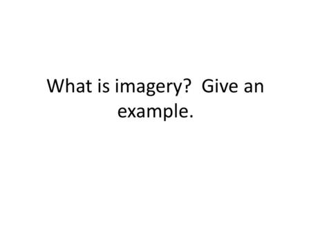What is imagery? Give an example.. Give an example of situational irony.