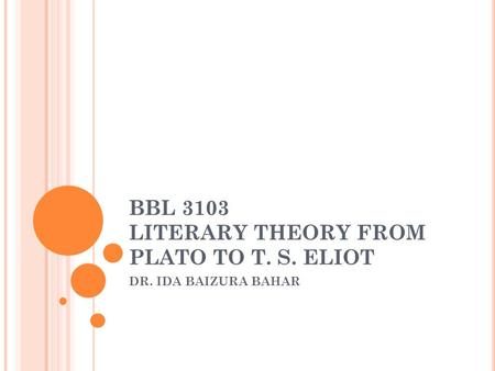 BBL 3103 LITERARY THEORY FROM PLATO TO T. S. ELIOT DR. IDA BAIZURA BAHAR.