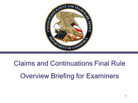 Claims and Continuations Final Rule Overview Briefing for Examiners 1.