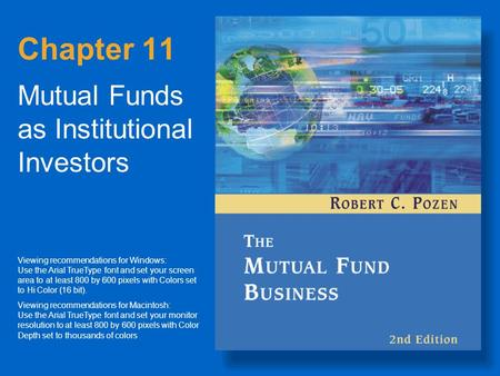 Chapter 11 Mutual Funds as Institutional Investors Viewing recommendations for Windows: Use the Arial TrueType font and set your screen area to at least.