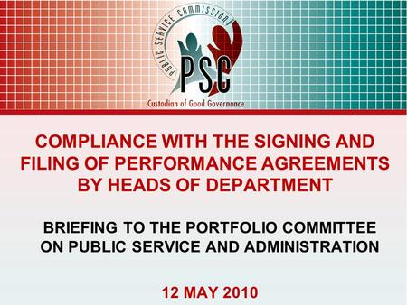 COMPLIANCE WITH THE SIGNING AND FILING OF PERFORMANCE AGREEMENTS BY HEADS OF DEPARTMENT BRIEFING TO THE PORTFOLIO COMMITTEE ON PUBLIC SERVICE AND ADMINISTRATION.