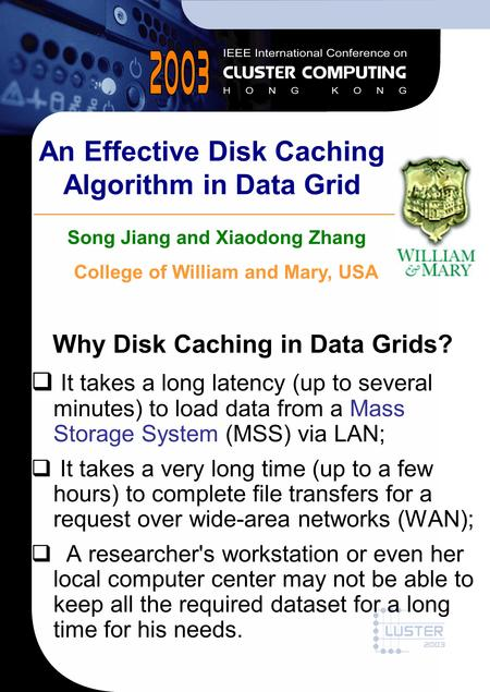 An Effective Disk Caching Algorithm in Data Grid Why Disk Caching in Data Grids?  It takes a long latency (up to several minutes) to load data from a.