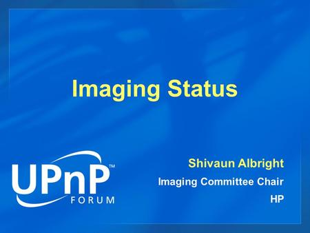 Imaging Status Shivaun Albright Imaging Committee Chair HP.