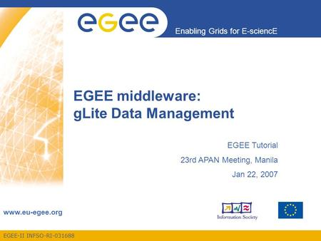 EGEE-II INFSO-RI-031688 Enabling Grids for E-sciencE www.eu-egee.org EGEE middleware: gLite Data Management EGEE Tutorial 23rd APAN Meeting, Manila Jan.