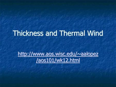 Thickness and Thermal Wind  /aos101/wk12.html  /aos101/wk12.html.