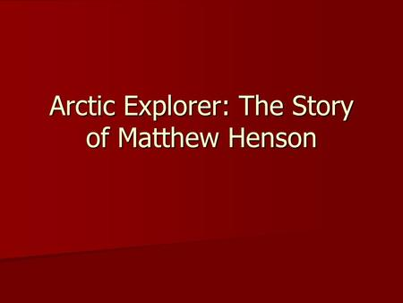 Arctic Explorer: The Story of Matthew Henson. Vocabulary Expedition Expedition Arctic Arctic Glaciers Glaciers Constellation Constellation Insulation.
