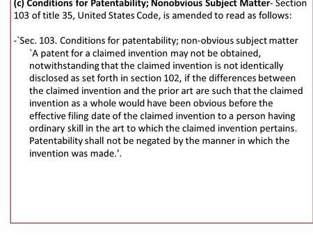 New Sections 102 & 103 (b) Conditions for Patentability- (1) IN GENERAL- Section 102 of title 35, United States Code, is amended to read as follows: -`Sec.