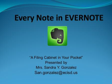 """A Filing Cabinet in Your Pocket"" Presented by Mrs. Sandra Y. Gonzalez"