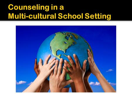 Questions to think about… 1. How do you service the needs of students from various diverse cultural backgrounds and needs? 2. What counseling techniques.