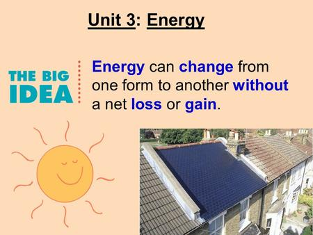 Unit 3: Energy Energy can change from one form to another without a net loss or gain.