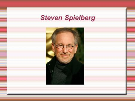 Steven Spielberg. Yearly Years  Born in Cincinnati Ohio December 18 1946 to an electrical engineer of a father and a mother who was a professional pianist.