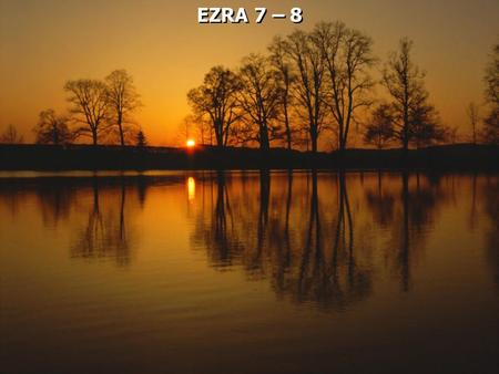 EZRA 7 – 8. Ezra 7:1 Now after these things, in the reign of Artaxerxes king of Persia, Ezra the son of Seraiah, the son of Azariah, the son of Hilkiah,
