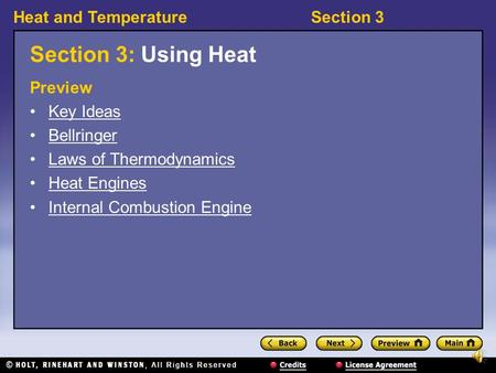 Heat and TemperatureSection 3 Section 3: Using Heat Preview Key Ideas Bellringer Laws of Thermodynamics Heat Engines Internal Combustion Engine.