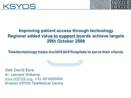 Improving patient access through technology Regional added value to support boards achieve targets 29th October 2008 Teledermatology helps doctors and.