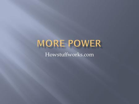 Howstuffworks.com.  More displacement means more power because you can burn more gas during each revolution of the engine  This can be accomplished.