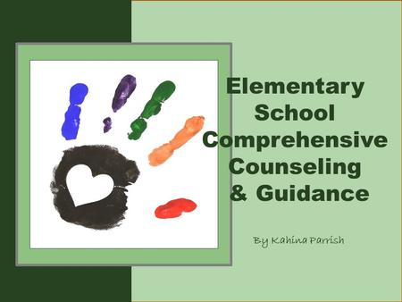 Elementary School Comprehensive Counseling & Guidance By Kahina Parrish.