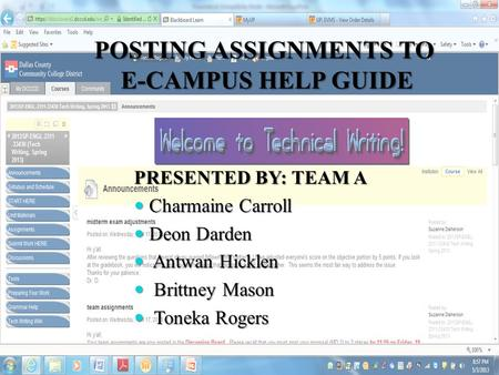 POSTING ASSIGNMENTS TO E-CAMPUS HELP GUIDE PRESENTED BY: TEAM A Charmaine Carroll Charmaine Carroll Deon Darden Deon Darden Antwan Hicklen Antwan Hicklen.